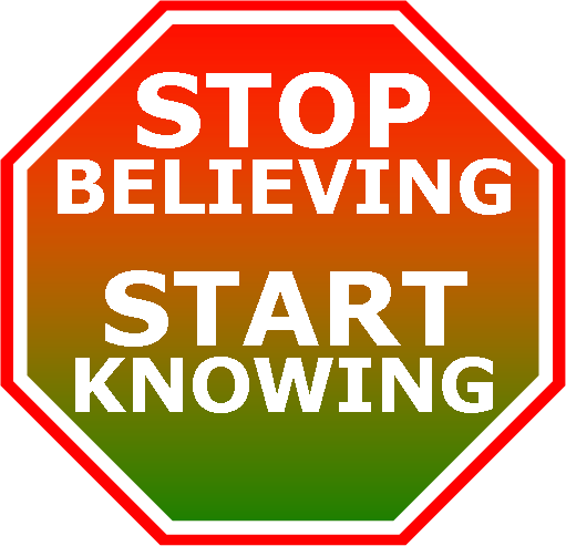 Stop believing, start Knowing!
